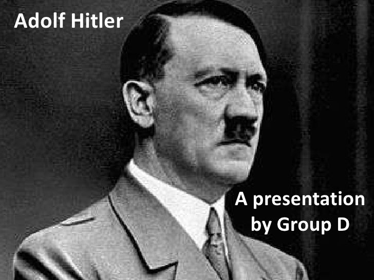 Adolf Hitler               A presentation                 by Group D