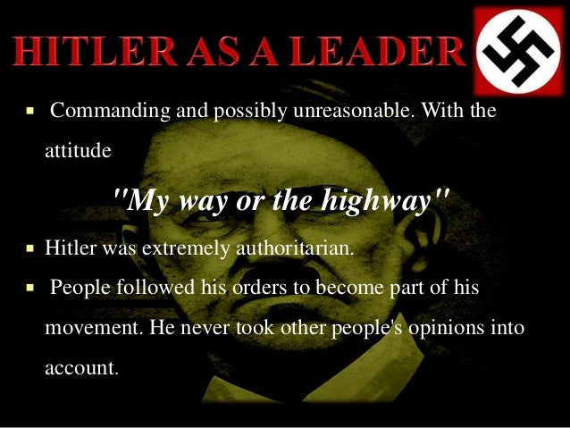adolf hitler leadership effectiveness Essay adolf hitler leadership effectiveness adolf hitler adolf hitler adolf hitler, regardless of his wrong doings and the obvious evil that he empowered, was one of the great leaders of our time and changed the way that our society looked at war.