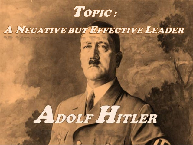 was adolf hitler a good leader essay Nazi leader adolf hitler is known for being one of the most evil people in all of history responsible for starting world war ii and the holocaust, hitler was a.