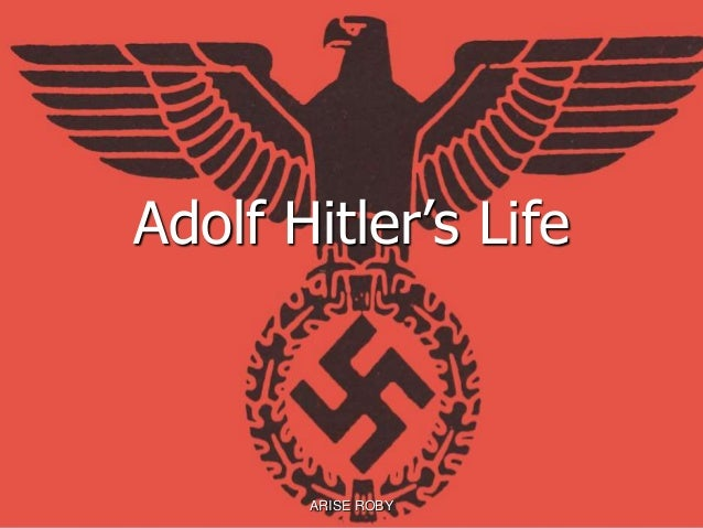 Adolf Hitler's Life ARISE ROBY