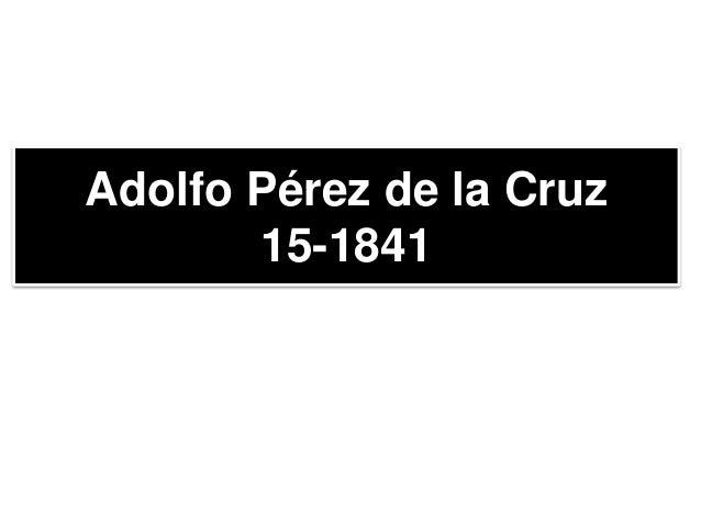 Adolfo Pérez de la Cruz 15-1841