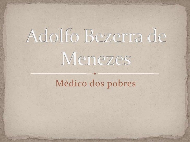 Médico dos pobres<br />Adolfo Bezerra de Menezes<br />