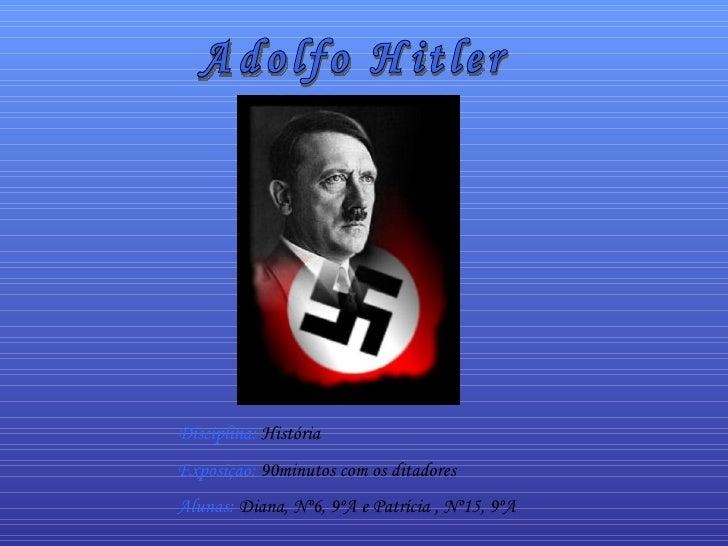 Disciplina: História Exposição: 90minutos com os ditadores Alunas: Diana, Nº6, 9ºA e Patrícia , Nº15, 9ºA