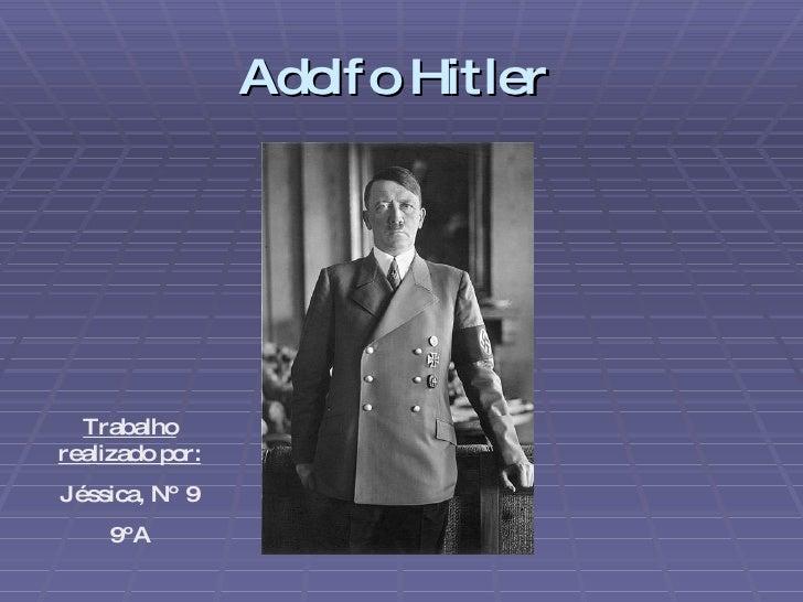 Adolf o Hitler       Trabalho realizado por: Jéssica, Nº 9     9ºA