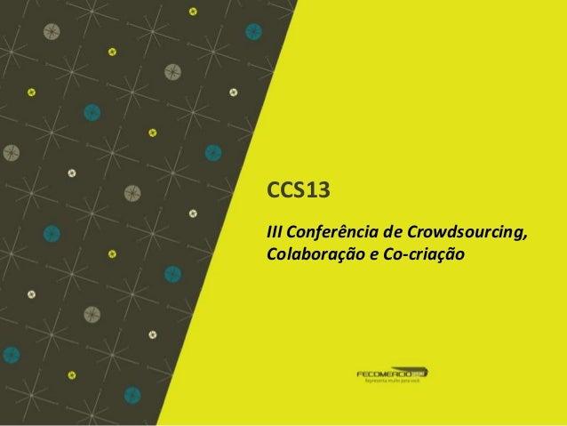 CCS13 III Conferência de Crowdsourcing, Colaboração e Co-criação