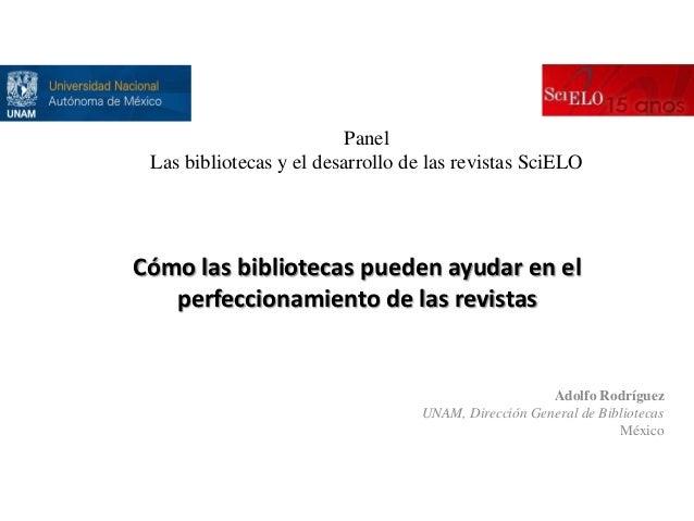 Panel Las bibliotecas y el desarrollo de las revistas SciELO  Cómo las bibliotecas pueden ayudar en el perfeccionamiento d...