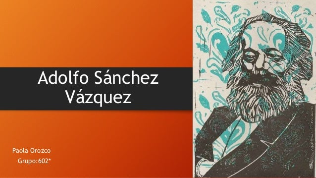 Adolfo Sanches Vasquez .pptx filosofia