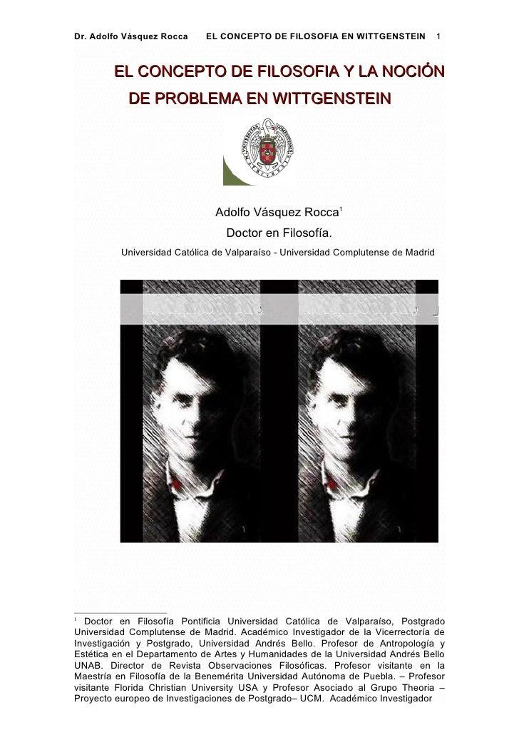 Dr. Adolfo Vásquez Rocca    EL CONCEPTO DE FILOSOFIA EN WITTGENSTEIN               1        EL CONCEPTO DE FILOSOFIA Y LA ...