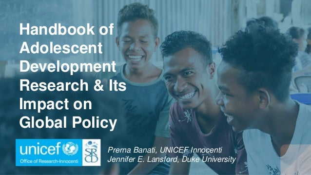 Handbook of Adolescent Development Research & Its Impact on Global Policy Prerna Banati, UNICEF Innocenti Jennifer E. Lans...
