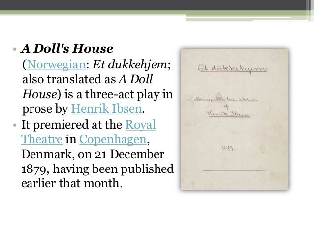 an analysis of a dolls house a three act play in prose by henrik ibsen Sparknotes: a doll's house: act one a summary of act one in henrik ibsen's a doll's house of the play to the announcement of dr rank's and mrs very late every night for three weeks to make.