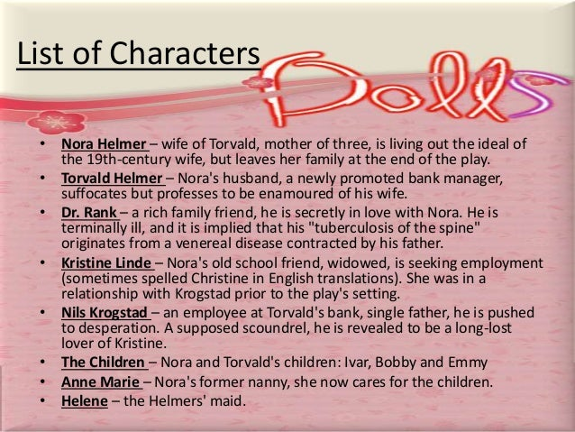 an analysis of the characters in the play a dolls house by henrik ibsen A doll's house: character profiles, free study guides and book notes including comprehensive chapter analysis, complete summary analysis, author biography information.