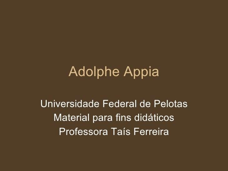 Adolphe Appia Universidade Federal de Pelotas Material para fins didáticos Professora Taís Ferreira