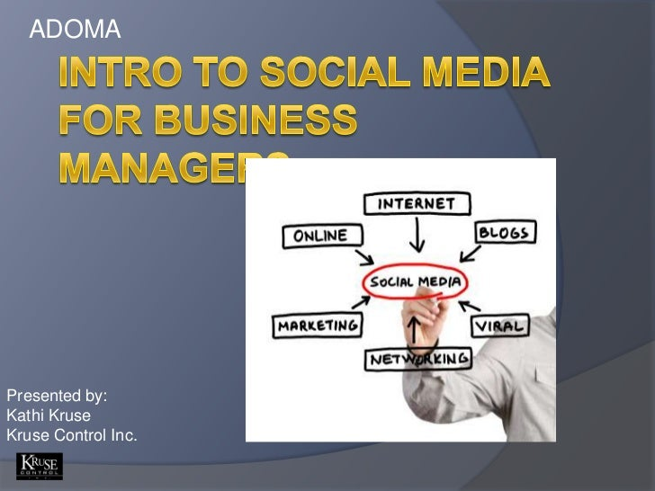 ADOMA<br />Intro to social media for business managers<br />Presented by:<br />Kathi Kruse<br />Kruse Control Inc.<br />