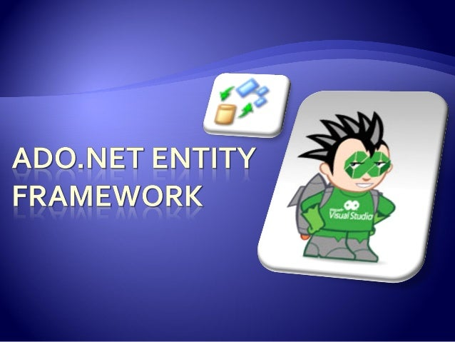  The ADO.NET Entity Framework is part of Microsoft's next generation of .NET technologies.  It is intended to make it ea...