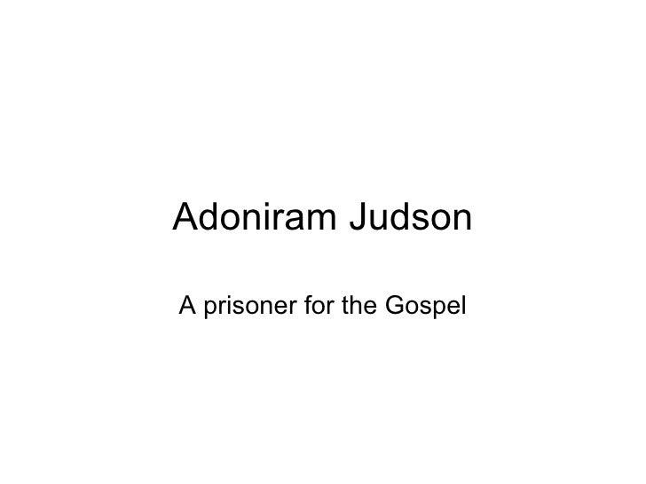 Adoniram Judson A prisoner for the Gospel