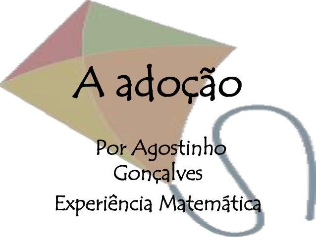A adoção Por Agostinho Gonçalves Experiência Matemática