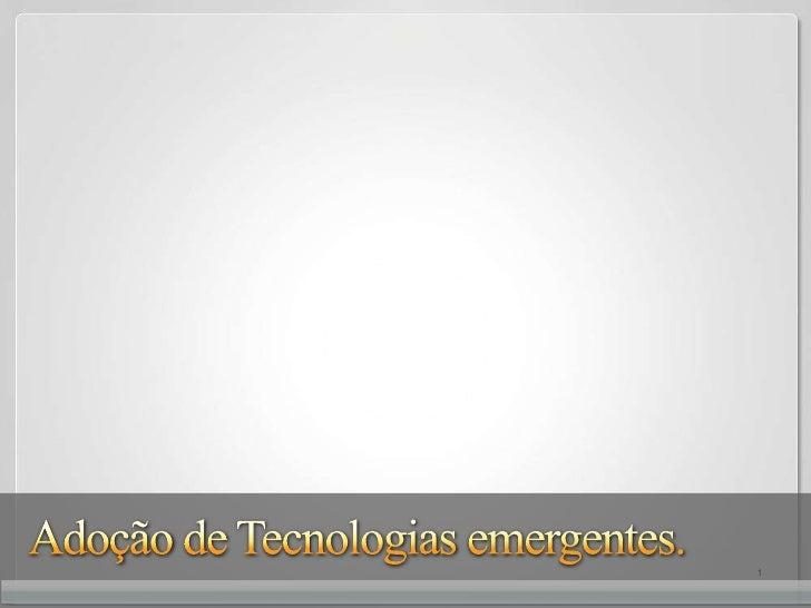 1<br />Adoção de Tecnologiasemergentes.<br />