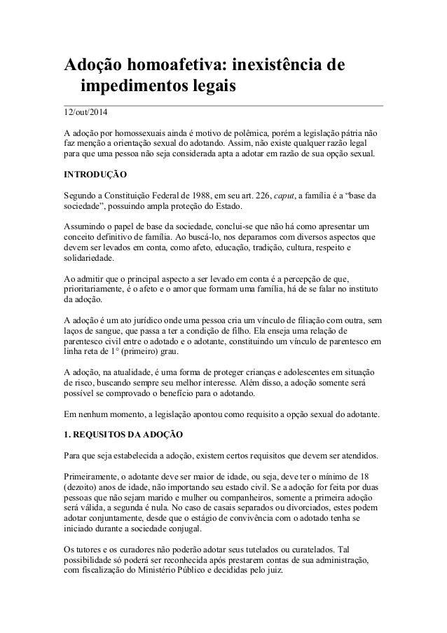 Adoção homoafetiva: inexistência de impedimentos legais 12/out/2014 A adoção por homossexuais ainda é motivo de polêmica, ...