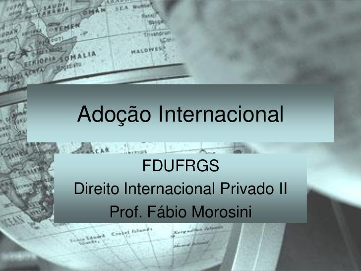 Adoção Internacional           FDUFRGSDireito Internacional Privado II      Prof. Fábio Morosini