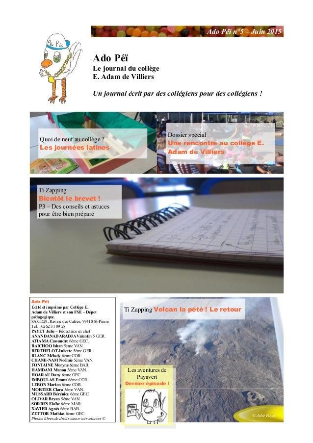 Ado Péï n°5 – Juin 2015 Ado Péï Le journal du collège E. Adam de Villiers Un journal écrit par des collégiens pour des col...