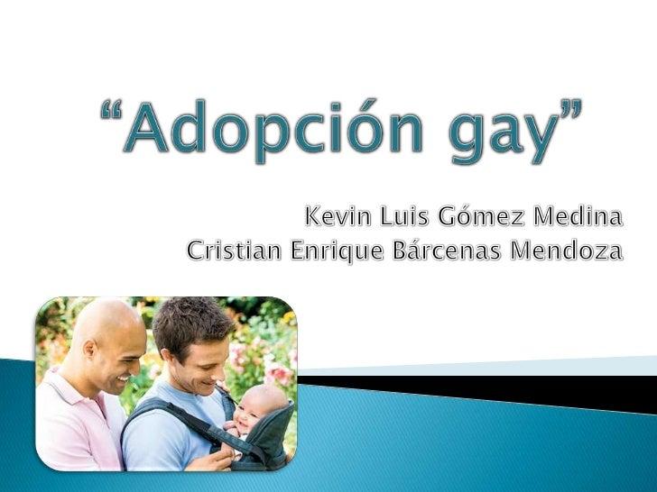 """""""Adopción gay""""<br />Kevin Luis Gómez Medina<br />Cristian Enrique Bárcenas Mendoza<br />"""
