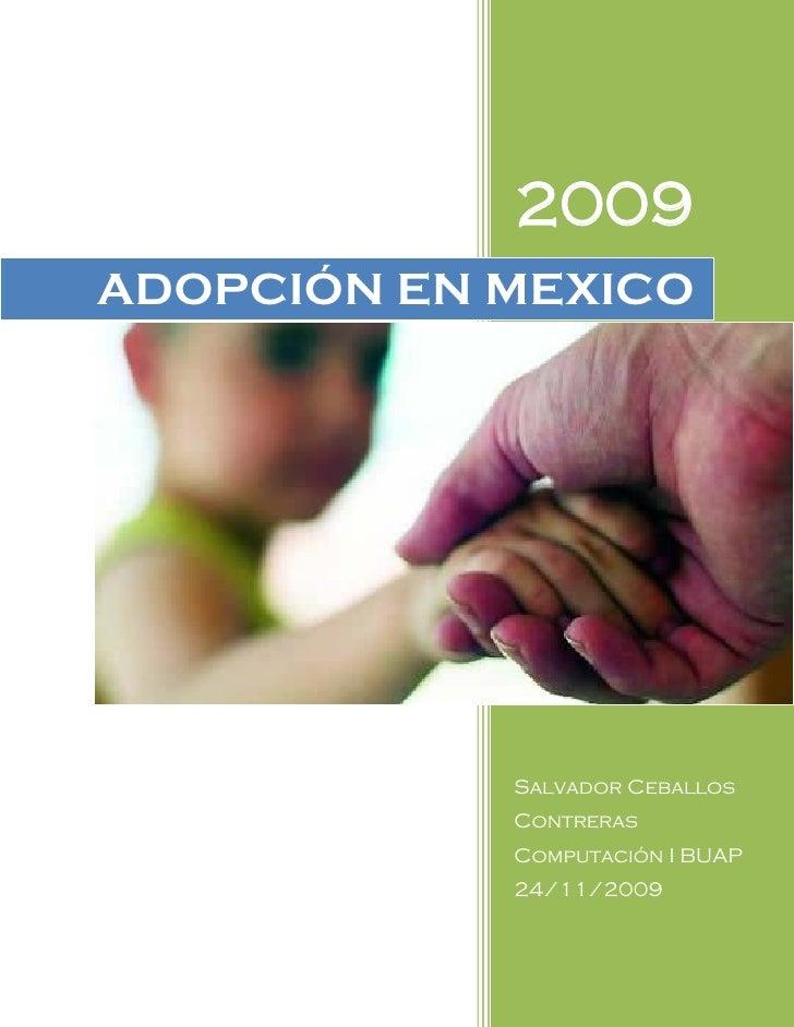 2009 ADOPCIÓN EN MEXICO                 Salvador Ceballos             Contreras             Computación I BUAP            ...