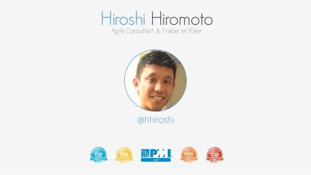 Hiroshi Hiromoto  Agile Consultant & Trainer en Kleer  @hhiroshi