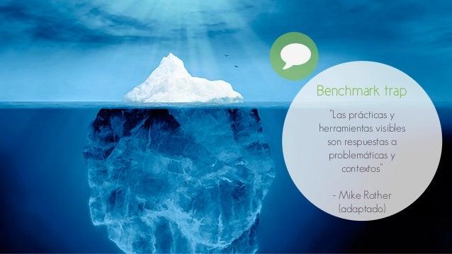 """#  Benchmark trap  """"Las prácticas y  herramientas visibles  son respuestas a  problemáticas y  contextos""""  - Mike Rother  ..."""