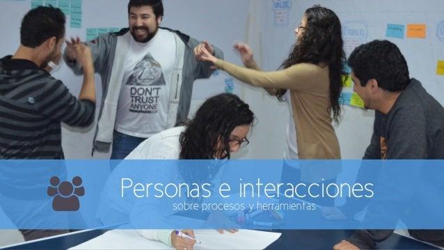Personas e interacciones  sobre procesos y herramientas +