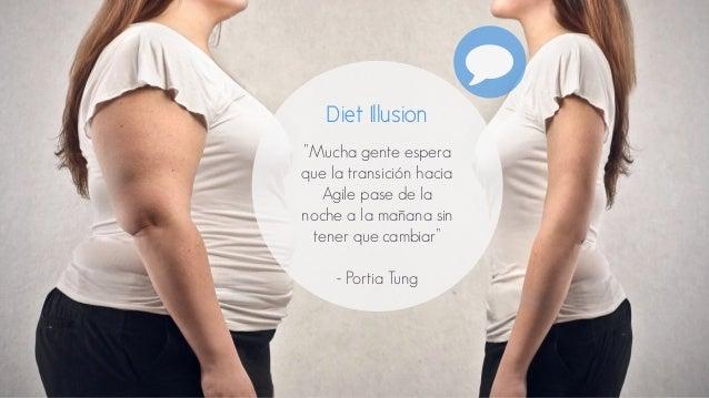 """Diet Illusion  """"Mucha gente espera  que la transición hacia  Agile pase de la  noche a la mañana sin  tener que cambiar""""  ..."""
