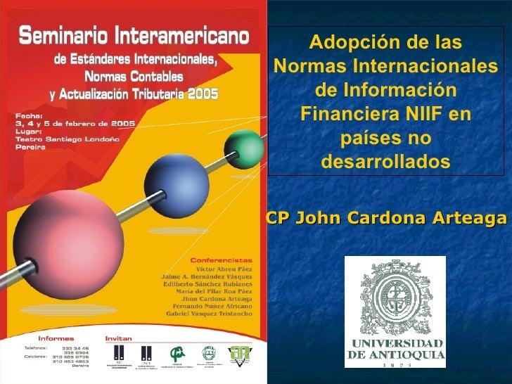 CP John Cardona Arteaga Adopción de las Normas Internacionales de Información Financiera NIIF en países no desarrollados
