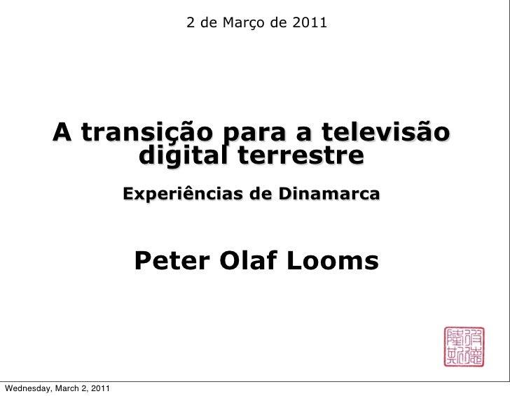 2 de Março de 2011          A transição para a televisão                digital terrestre                           Experi...
