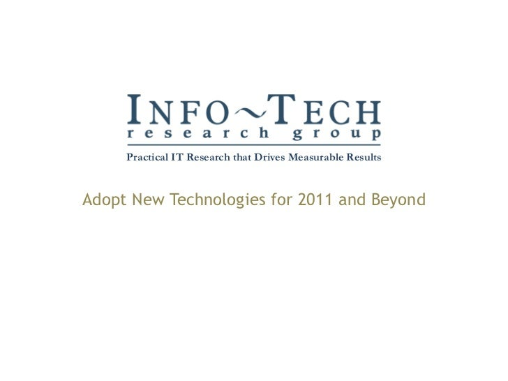 Adopt New Technologies for 2011 and Beyond Practical IT Research that Drives Measurable Results
