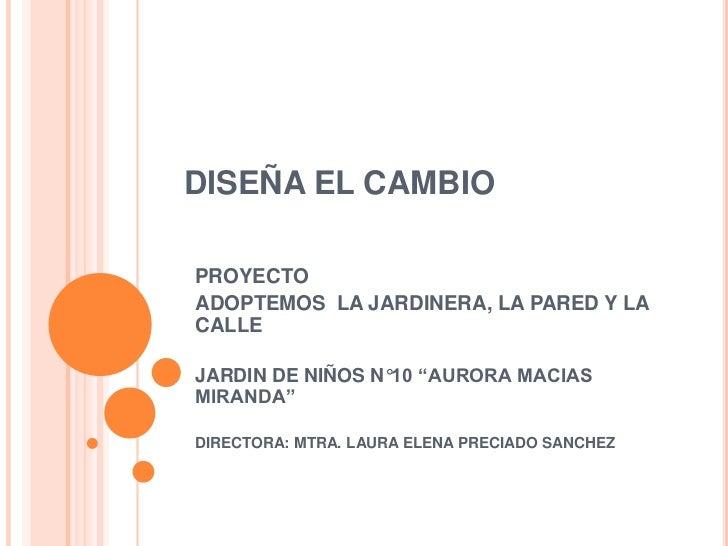 """DISEÑA EL CAMBIOPROYECTOADOPTEMOS LA JARDINERA, LA PARED Y LACALLEJARDIN DE NIÑOS N°10 """"AURORA MACIASMIRANDA""""DIRECTORA: MT..."""