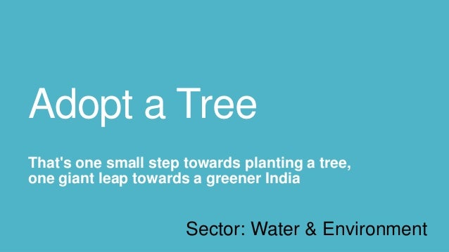 Adopt a TreeThats one small step towards planting a tree,one giant leap towards a greener India                      Secto...