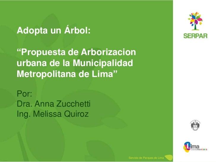 """Por: <br />Dra. Anna Zucchetti<br />Ing. Melissa Quiroz<br />Adopta un Árbol: """"Propuesta de Arborizacion urbana de la Muni..."""