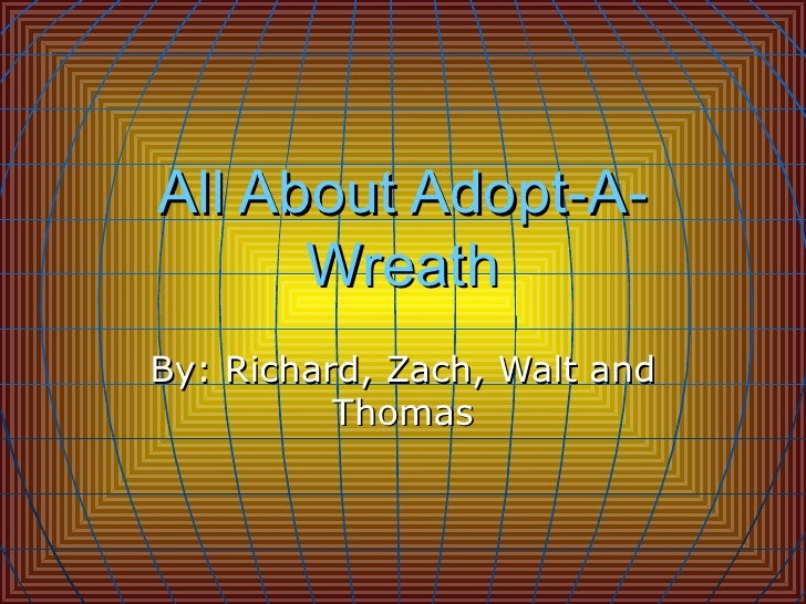 All About Adopt-A-Wreath By: Richard, Zach, Walt and Thomas