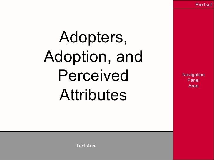 Adopters, Adoption, and Perceived Attributes