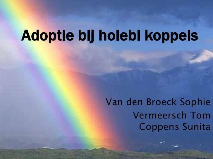 Adoptie bij holebi koppels<br />Van den Broeck Sophie<br />Vermeersch TomCoppensSunita<br />