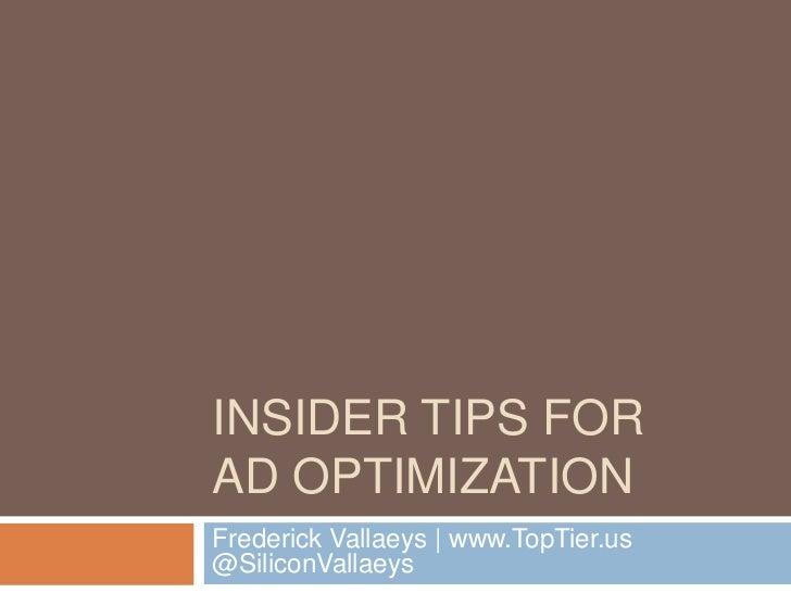 INSIDER TIPS FORAD OPTIMIZATIONFrederick Vallaeys | www.TopTier.us@SiliconVallaeys
