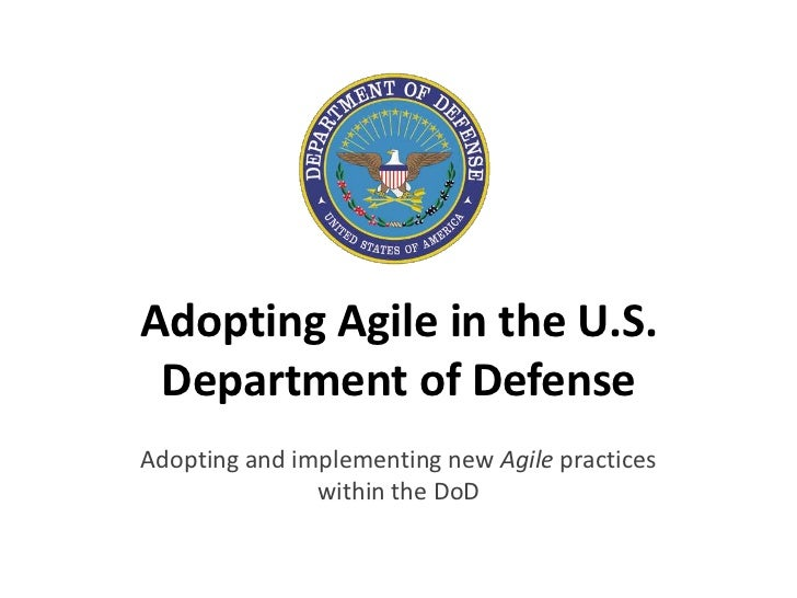 Adopting Agile in the U.S. Department of DefenseAdopting and implementing new Agile practices               within the DoD