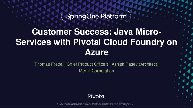 Customer Success: Java Micro- Services with Pivotal Cloud Foundry on Azure Thomas Fredell (Chief Product Officer) Ashish P...