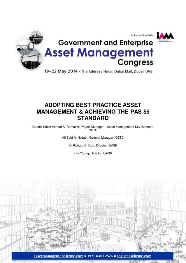 ADOPTING BEST PRACTICE ASSET MANAGEMENT & ACHIEVING THE PAS 55 STANDARD Khamis Salim Hamad Al-Romaimi, Project Manager – A...