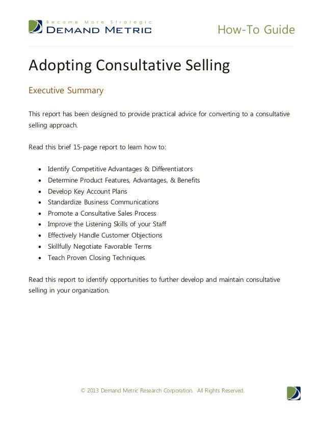 How-To Guide© 2013 Demand Metric Research Corporation. All Rights Reserved.Adopting Consultative SellingExecutive SummaryT...