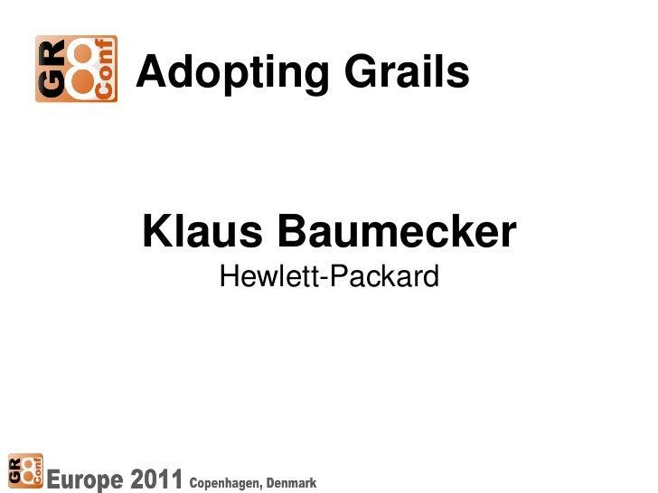 Adopting GrailsKlaus Baumecker   Hewlett-Packard