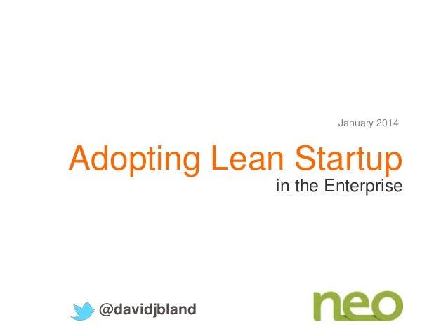 January 2014  Adopting Lean Startup in the Enterprise  @davidjbland