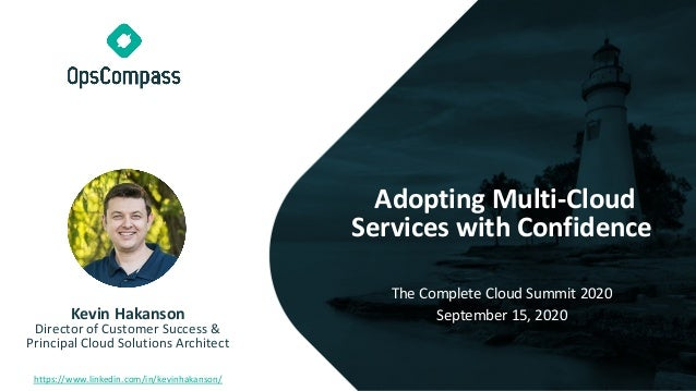 Adopting Multi-Cloud Services with Confidence The Complete Cloud Summit 2020 September 15, 2020Kevin Hakanson Director of ...