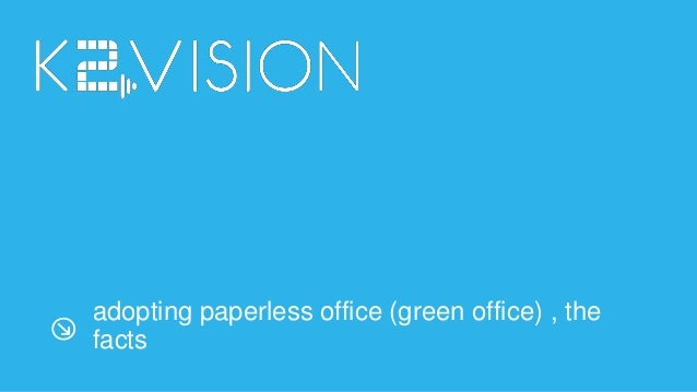 adopting paperless office (green office) , the facts