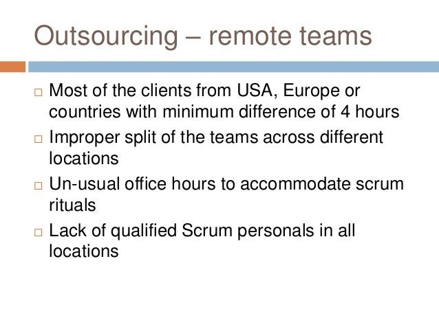 Outsourcing – remote teams  Most of the clients from USA, Europe or countries with minimum difference of 4 hours  Improp...