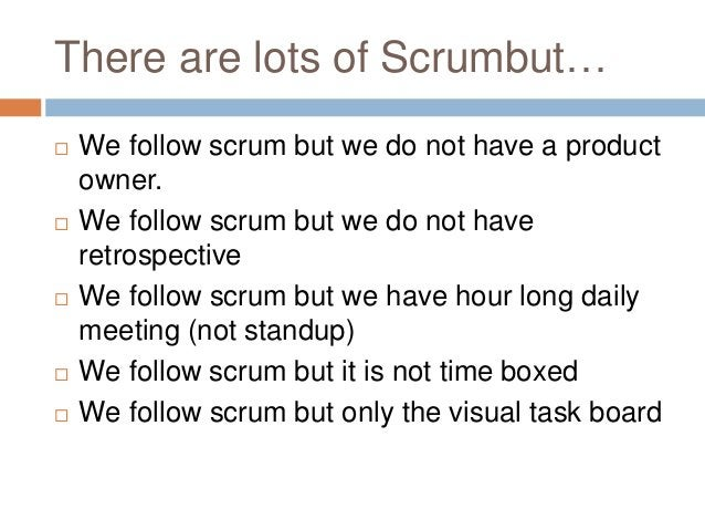 There are lots of Scrumbut…  We follow scrum but we do not have a product owner.  We follow scrum but we do not have ret...